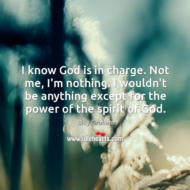 Image, I know God is in charge. Not me, I'm nothing. I wouldn't