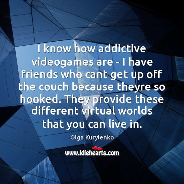 I know how addictive videogames are – I have friends who cant Image