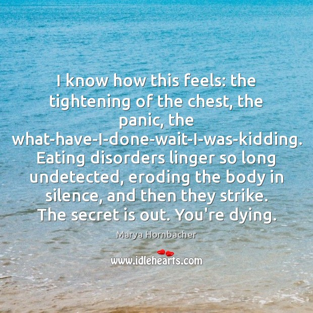 I know how this feels: the tightening of the chest, the panic, Marya Hornbacher Picture Quote
