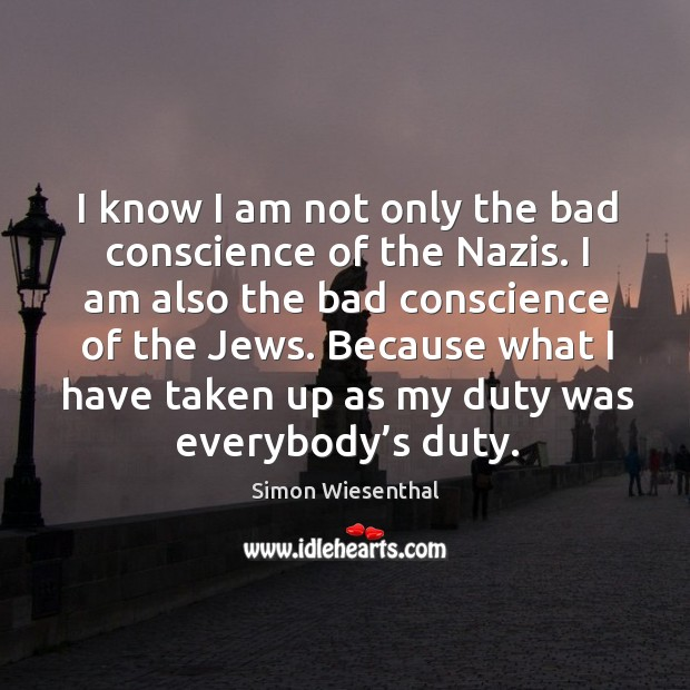 I know I am not only the bad conscience of the nazis. Image