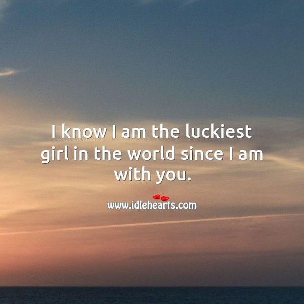 I know I am the luckiest girl in the world since I am with you. With You Quotes Image