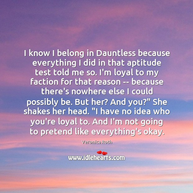 Image, I know I belong in Dauntless because everything I did in that