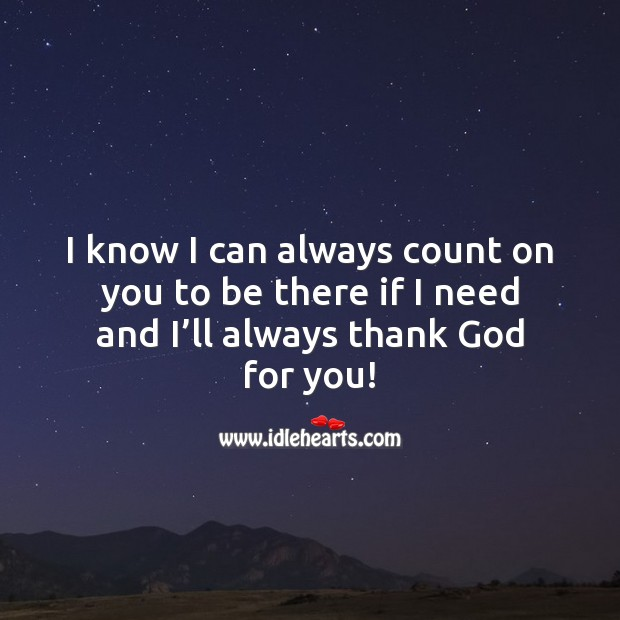I know I can always count on you to be there if I need and I'll always thank God for you! Beautiful Love Quotes Image