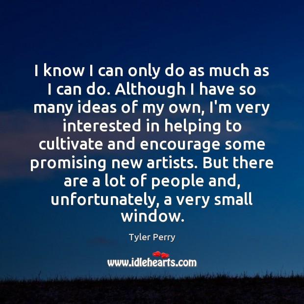 I know I can only do as much as I can do. Image