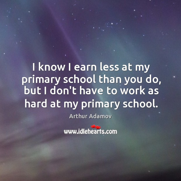 Image, I know I earn less at my primary school than you do,