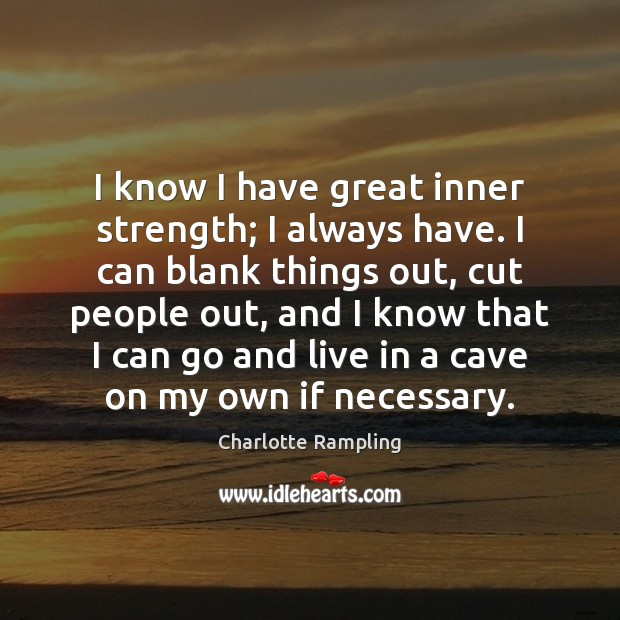 I know I have great inner strength; I always have. I can Image