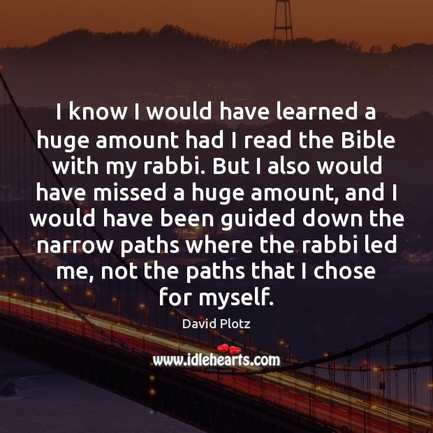 I know I would have learned a huge amount had I read David Plotz Picture Quote