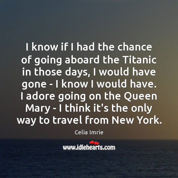 I know if I had the chance of going aboard the Titanic Image