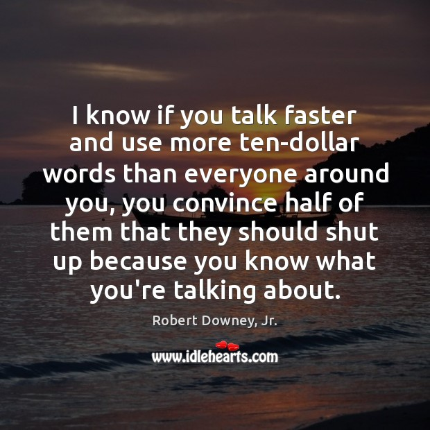 Image, I know if you talk faster and use more ten-dollar words than