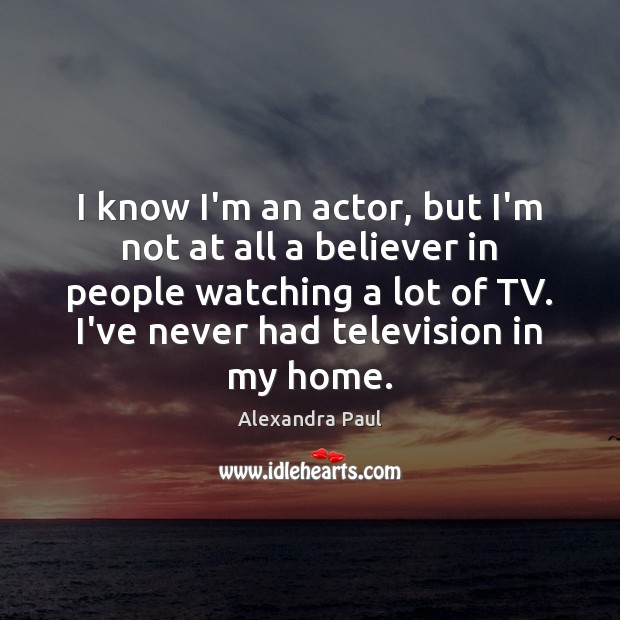 Image, I know I'm an actor, but I'm not at all a believer