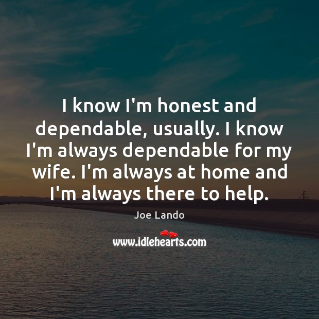 I know I'm honest and dependable, usually. I know I'm always dependable Image