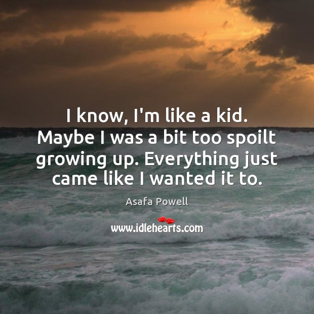 Image, I know, I'm like a kid. Maybe I was a bit too