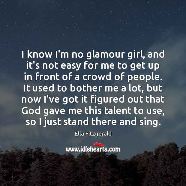 I know I'm no glamour girl, and it's not easy for me Image