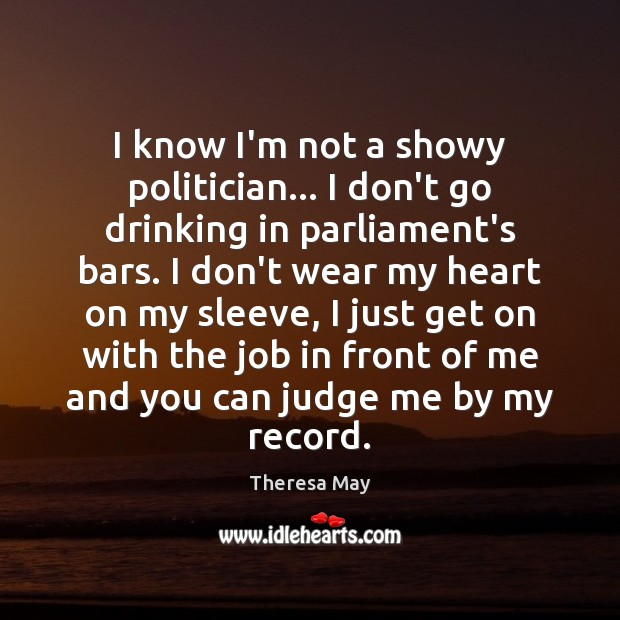 I know I'm not a showy politician… I don't go drinking in Image