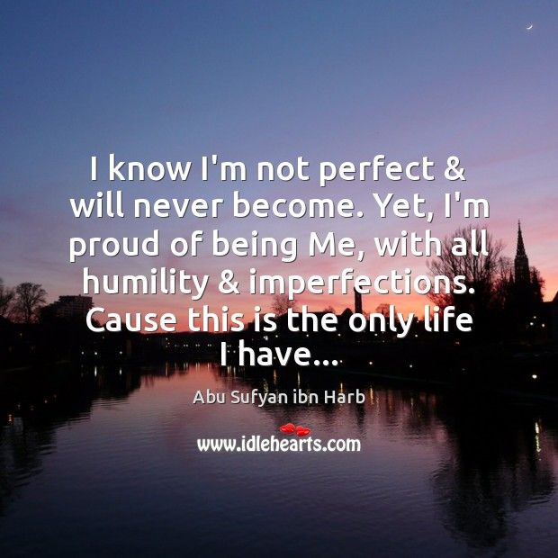 Image, I know I'm not perfect & will never become. Yet, I'm proud of