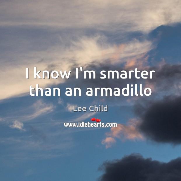 I know I'm smarter than an armadillo Image