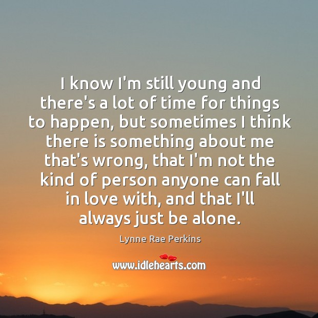 I know I'm still young and there's a lot of time for Image