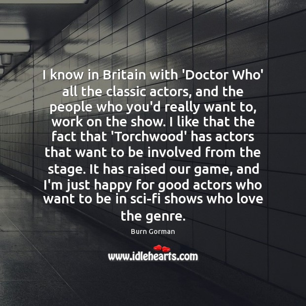 Image, I know in Britain with 'Doctor Who' all the classic actors, and