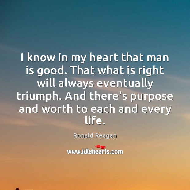 I know in my heart that man is good. That what is Image