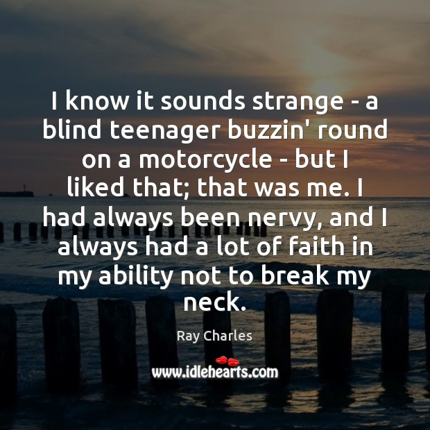 I know it sounds strange – a blind teenager buzzin' round on Ray Charles Picture Quote