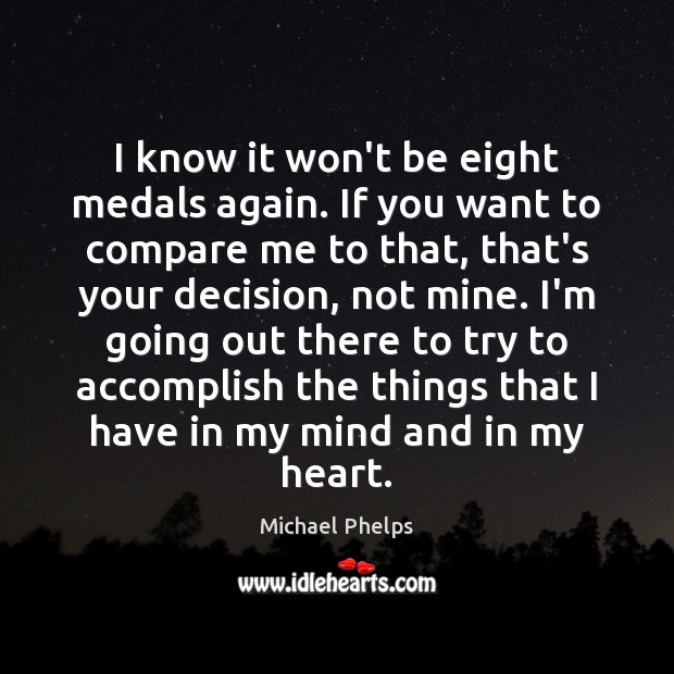 I know it won't be eight medals again. If you want to Michael Phelps Picture Quote