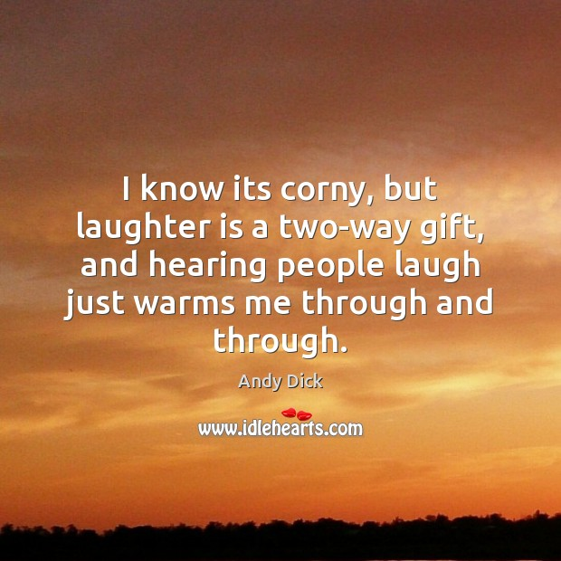 Image, I know its corny, but laughter is a two-way gift, and hearing