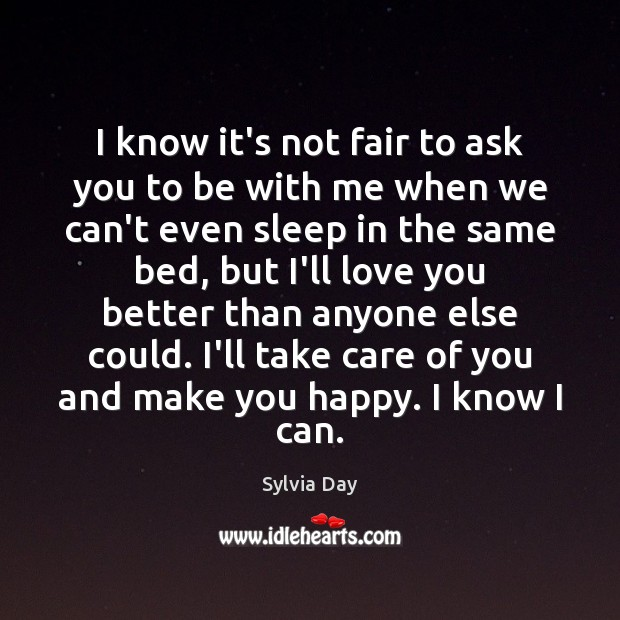 I know it's not fair to ask you to be with me Sylvia Day Picture Quote