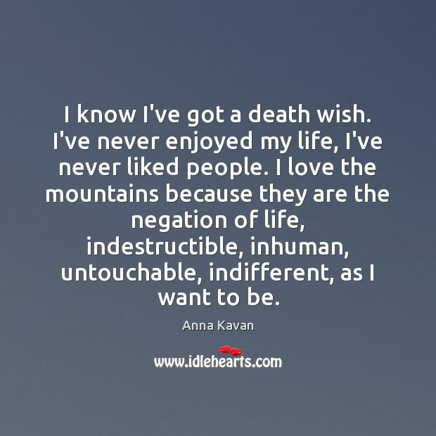 Image, I know I've got a death wish. I've never enjoyed my life,