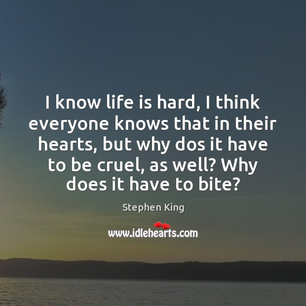 I know life is hard, I think everyone knows that in their Life is Hard Quotes Image