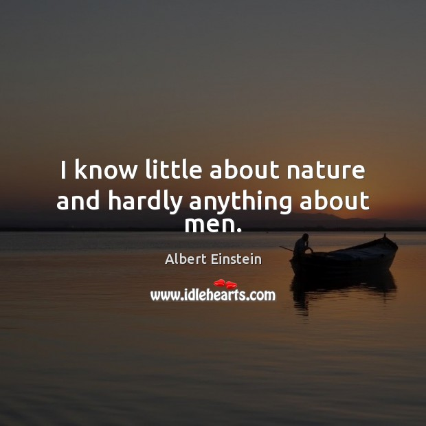 I know little about nature and hardly anything about men. Image