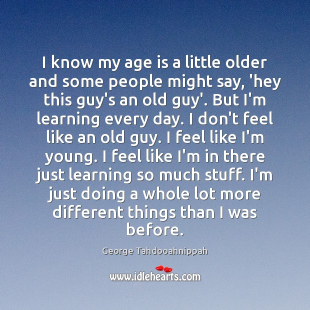 I know my age is a little older and some people might Image