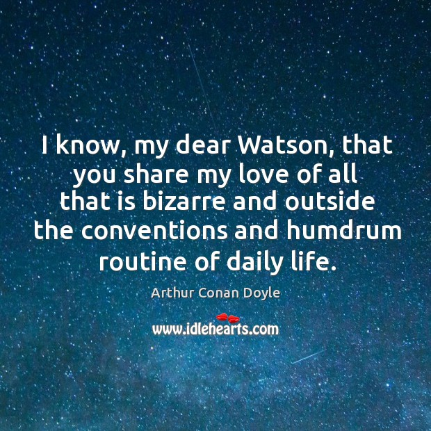 I know, my dear Watson, that you share my love of all Image