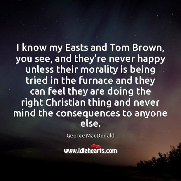 Image, I know my Easts and Tom Brown, you see, and they're never