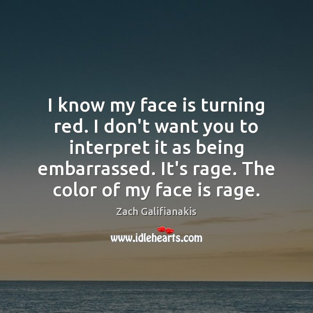 I know my face is turning red. I don't want you to Image