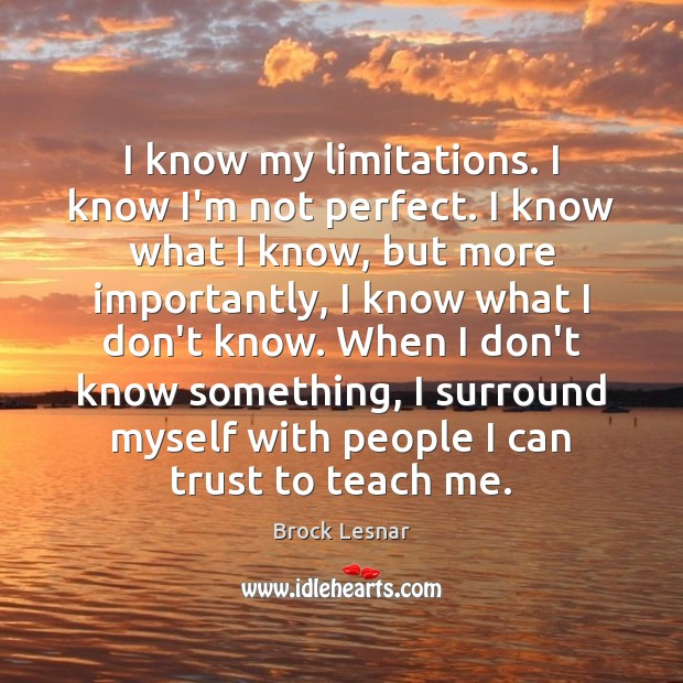 I know my limitations. I know I'm not perfect. I know what Image