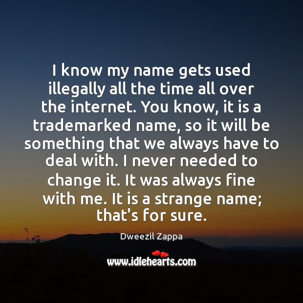 I know my name gets used illegally all the time all over Dweezil Zappa Picture Quote