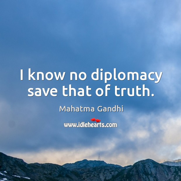 Image, I know no diplomacy save that of truth.