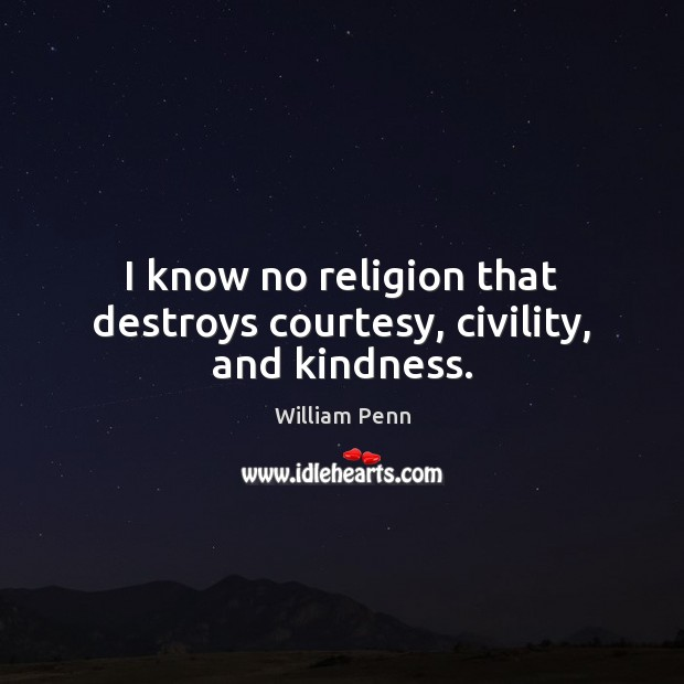 Image, I know no religion that destroys courtesy, civility, and kindness.