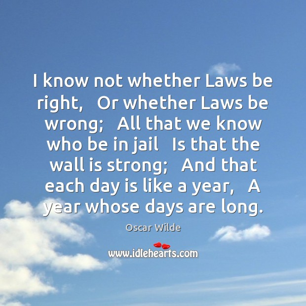 Image, I know not whether Laws be right,   Or whether Laws be wrong;