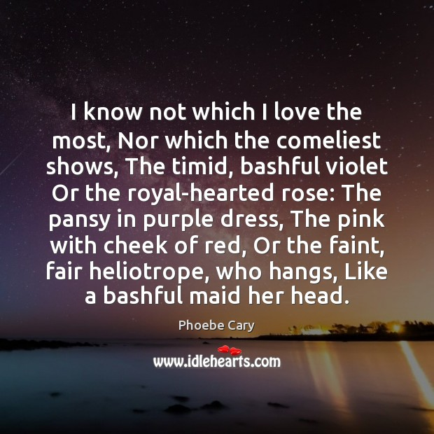 Image, I know not which I love the most, Nor which the comeliest