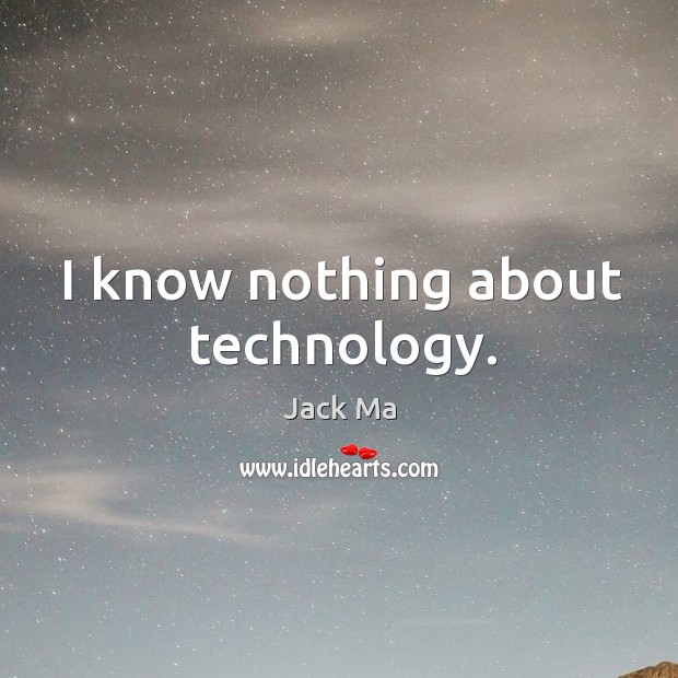 Image, I know nothing about technology.