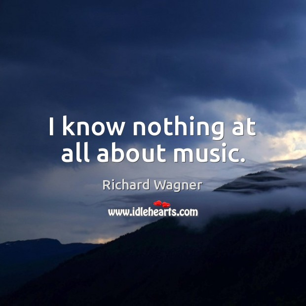 I know nothing at all about music. Image