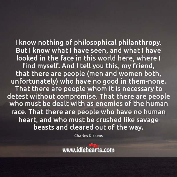 I know nothing of philosophical philanthropy. But I know what I have Image