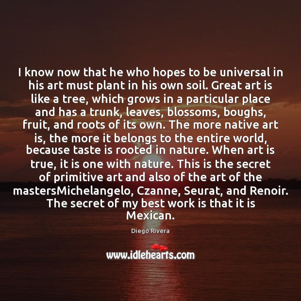 I know now that he who hopes to be universal in his Image