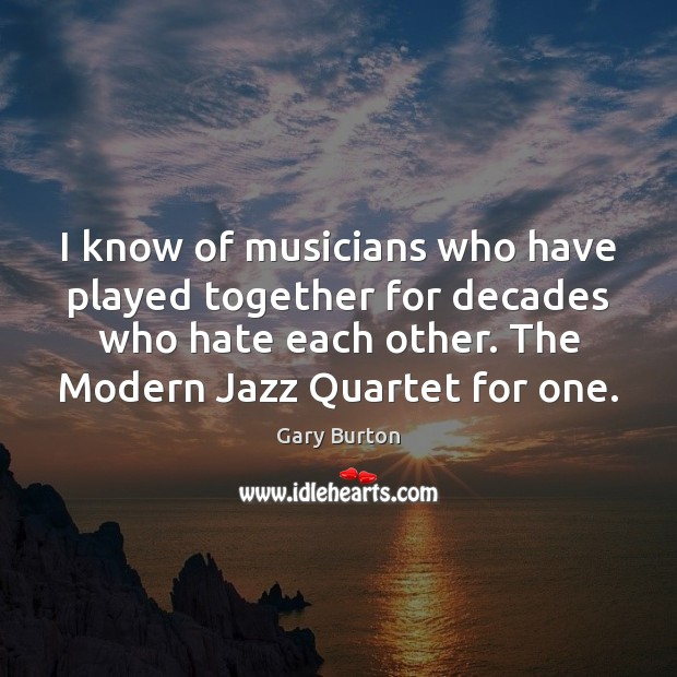 I know of musicians who have played together for decades who hate Image