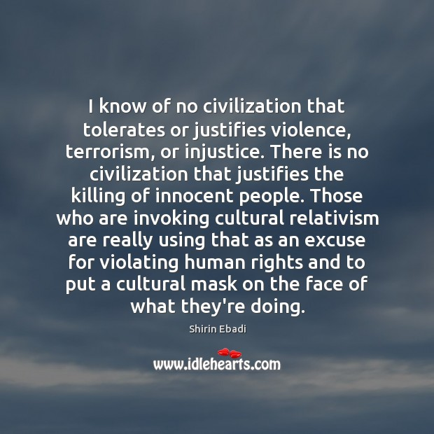 Image, I know of no civilization that tolerates or justifies violence, terrorism, or