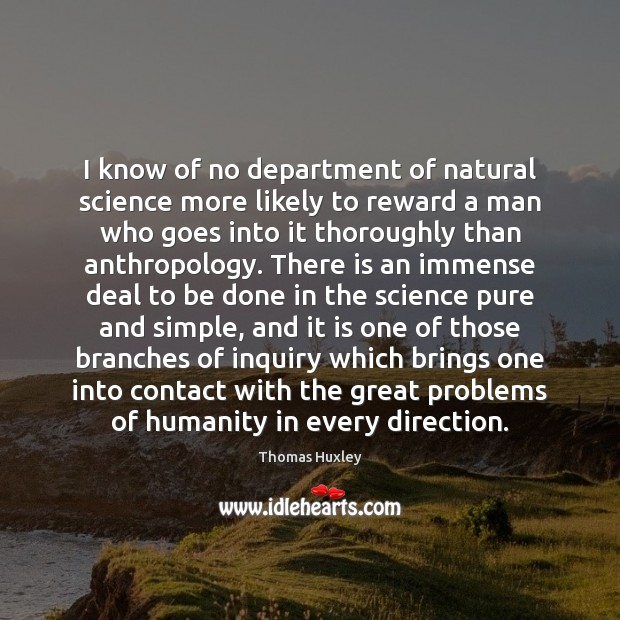 I know of no department of natural science more likely to reward Thomas Huxley Picture Quote