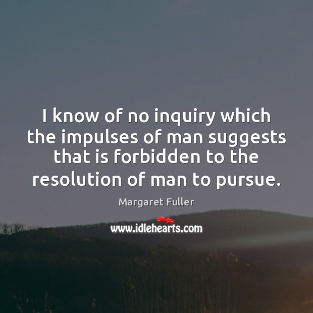 I know of no inquiry which the impulses of man suggests that Image