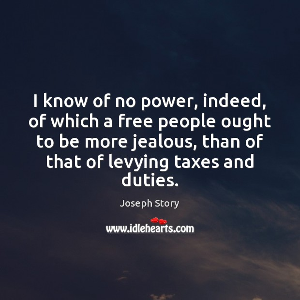 Image, I know of no power, indeed, of which a free people ought