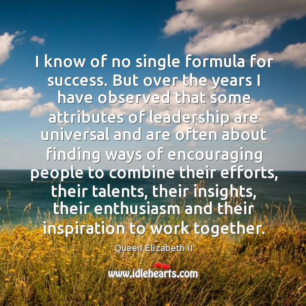 I know of no single formula for success. But over the years Queen Elizabeth II Picture Quote